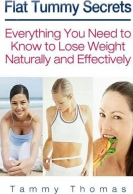 Flat Tummy Secrets: Everything You Need to Know to Lose Weight Naturally and Effectively – Tammy Thomas