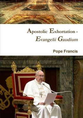 Apostolic Exhortation - Evangelii Gaudium (Joy of the Gospel)