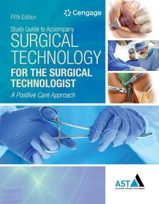 Study Guide with Lab Manual for the Association of Surgical Technologists' Surgical Technology for the Surgical Technologist: a Positive Care Approach, 5th