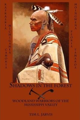 Shadows in the Forest  Woodland Warriors of the Mississippi Valley