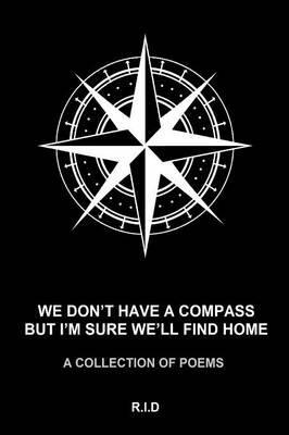 We Don't Have a Compass but I'm Sure We'll Find Home