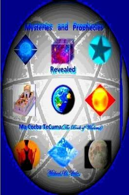 Mysteries and Prophecies Revealed-Ma Cocba Te Cuma (the Book of Wisdom)