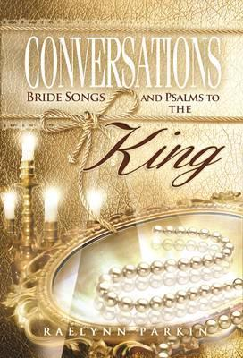 Conversations  Bride Songs and Psalms to the King