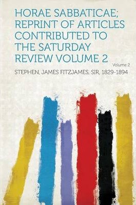 Horae Sabbaticae; Reprint of Articles Contributed to the Saturday Review Volume 2
