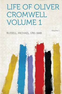 Life of Oliver Cromwell Volume 1