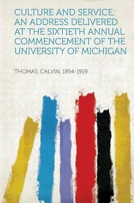 Culture and Service; An Address Delivered at the Sixtieth Annual Commencement of the University of Michigan
