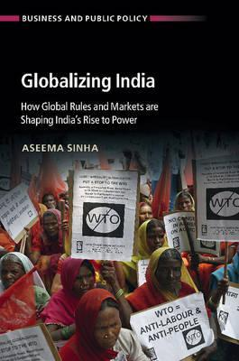 Globalizing India  How Global Rules and Markets are Shaping India's Rise to Power