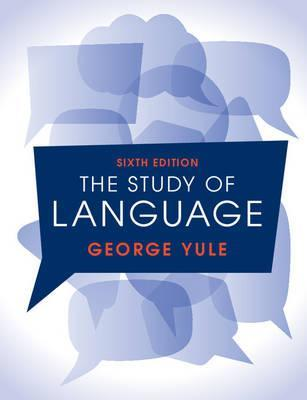 The Study of Language 6th Edition : George Yule : 9781316606759