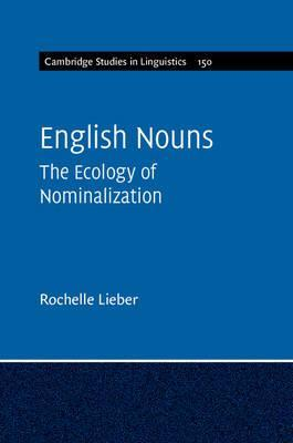 Cambridge Studies in Linguistics: English Nouns: The Ecology of Nominalization Series Number 150