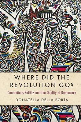 Cambridge Studies in Contentious Politics: Where Did the Revolution Go?: Contentious Politics and the Quality of Democracy