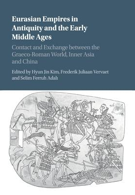 Eurasian Empires in Antiquity and the Early Middle Ages  Contact and Exchange between the Graeco-Roman World, Inner Asia and China