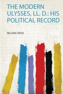 The Modern Ulysses, Ll. D.  His Political Record