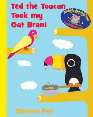 Ted the Toucan Took My Oat Bran!