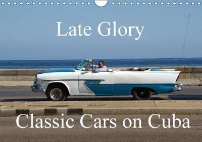 Late Glory Classic Cars On Cuba 2018 Isabelle Dumont 9781325242474