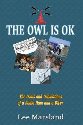 THE Owl is Ok the Trials and Tribulations of a Radio Ham and a Dx-Er