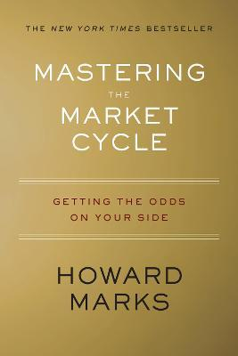 Mastering the Market Cycle : Getting the Odds on Your Side