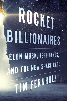 Rocket Billionaires : Elon Musk, Jeff Bezos, and the New Space Race