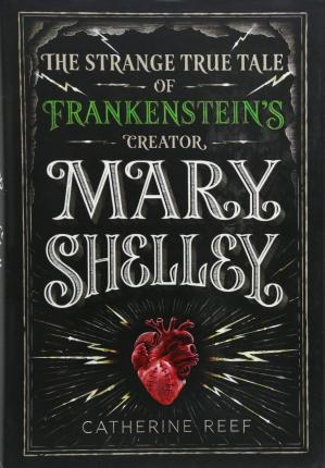 Mary Shelley: The Strange True Tale of Frankenstein's Creator