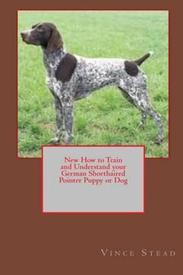 New How to Train and Understand Your German Shorthaired Pointer Puppy or Dog