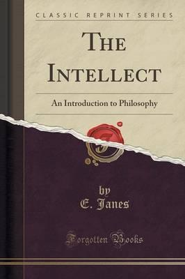 The Intellect  An Introduction to Philosophy (Classic Reprint)
