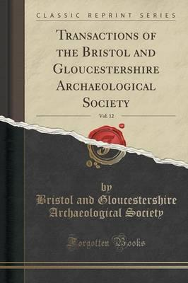 Transactions of the Bristol and Gloucestershire Archaeological Society, Vol. 12 (Classic Reprint)