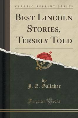 Best Lincoln Stories, Tersely Told (Classic Reprint)