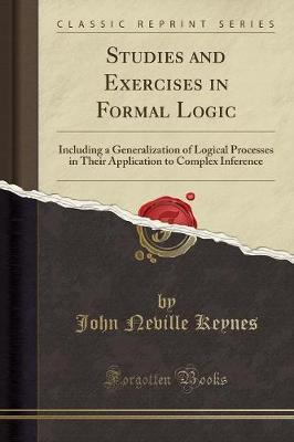 Studies and Exercises in Formal Logic  Including a Generalization of Logical Processes in Their Application to Complex Inference (Classic Reprint)