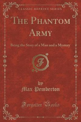 The Phantom Army  Being the Story of a Man and a Mystery (Classic Reprint)