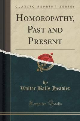 Homoeopathy, Past and Present (Classic Reprint)