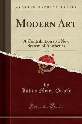 Modern Art, Vol. 2  A Contribution to a New System of Aesthetics (Classic Reprint)