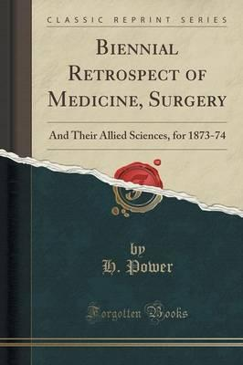 Biennial Retrospect of Medicine, Surgery: And Their Allied Sciences, for 1873-74 (Classic Reprint)