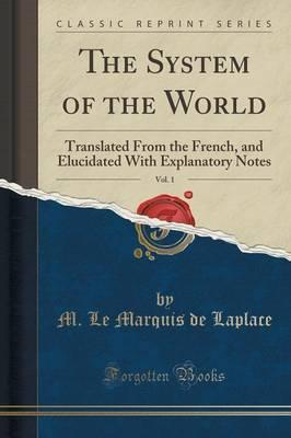 The System of the World, Vol. 1: Translated from the French, and Elucidated with Explanatory Notes (Classic Reprint)