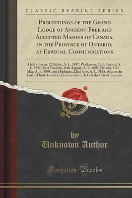Proceedings of the Grand Lodge of Ancient Free and Accepted Masons of Canada, in the Province of Ontario, at Especial Communications