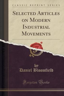 Selected Articles on Modern Industrial Movements (Classic Reprint)