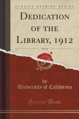 Dedication of the Library, 1912, Vol. 14 (Classic Reprint)