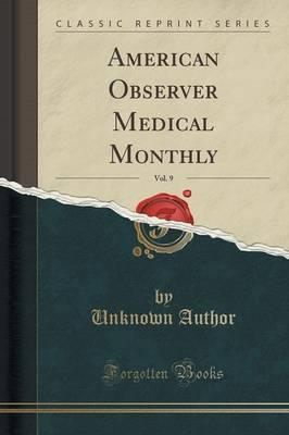 American Observer Medical Monthly, Vol. 9 (Classic Reprint)