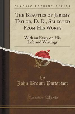 Help With Essay Papers The Beauties Of Jeremy Taylor D D Selected From His Works  With An  Essay On His Life And Writings Classic Reprint Essays Written By High School Students also Proposal Essay Topic List The Beauties Of Jeremy Taylor D D Selected From His Works  John  How To Start A Science Essay