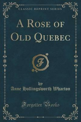 A Rose of Old Quebec (Classic Reprint) Cover Image