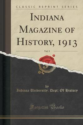 Indiana Magazine of History, 1913, Vol. 9 (Classic Reprint)