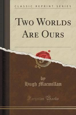 Two Worlds Are Ours (Classic Reprint)