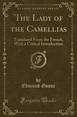 The Lady of the Camellias  Translated from the French, with a Critical Introduction (Classic Reprint)