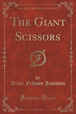 The Giant Scissors (Classic Reprint)