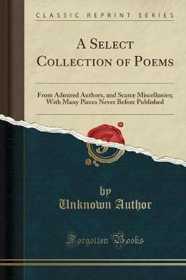 A Select Collection of Poems : Unknown Author : 9781331430643