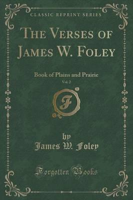 The Verses of James W. Foley, Vol. 2 : Book of Plains and Prairie (Classic Reprint)