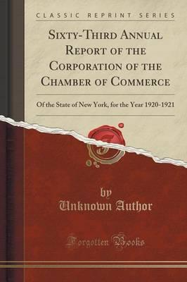 Sixty-Third Annual Report of the Corporation of the Chamber of Commerce  Of the State of New York, for the Year 1920-1921 (Classic Reprint)