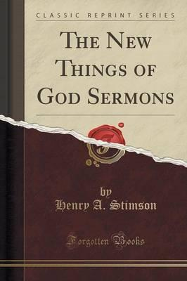 The New Things of God Sermons (Classic Reprint)