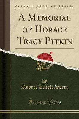A Memorial of Horace Tracy Pitkin (Classic Reprint)