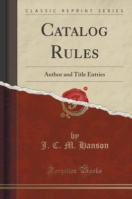 Catalog Rules  Author and Title Entries (Classic Reprint)