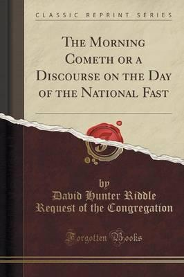 The Morning Cometh or a Discourse on the Day of the National Fast (Classic Reprint)