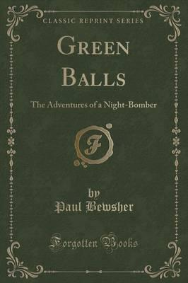 Green Balls  The Adventures of a Night-Bomber (Classic Reprint)